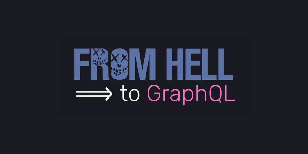 From Hell to GraphQL: Issues Migrating to GraphQL and How to Overcome Them
