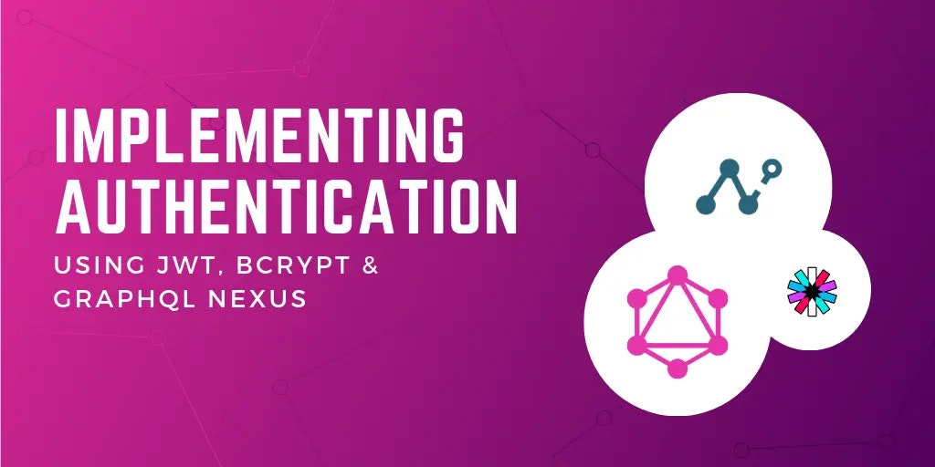 Implementing Authentication using JWT, Bcrypt and GraphQL Nexus